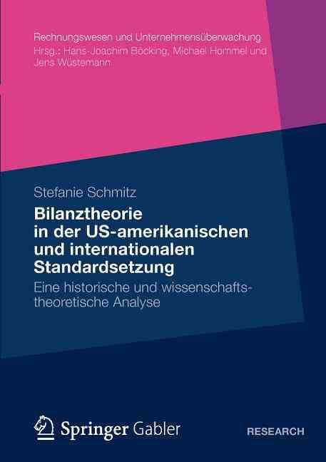 Die Statische Bilanztheorie in Der Us-Amerikanischen Und Internationalen Standardsetzung By Schmitz, Stefanie